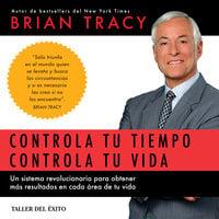 Controla tu tiempo, controla tu vida - Brian Tracy