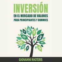 Inversión En El Mercado De Valores Para Principiantes Y Dummies - Giovanni Rigters