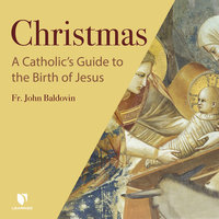 Christmas: A Catholic's Guide to the Birth of Jesus - John F. Baldovin