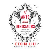 Of Ants and Dinosaurs - Cixin Liu