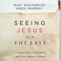 Seeing Jesus from the East: A Fresh Look at History's Most Influential Figure - Ravi Zacharias, Abdu Murray