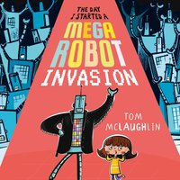 The Day I Started a Mega Robot Invasion - Tom McLaughlin