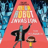 The Day I Started a Mega Robot Invasion - Tom McLaughlin