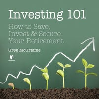 Investing 101: How to Save, Invest, and Secure Your Retirement - Greg McGraime
