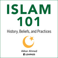 Islam 101: History, Beliefs, and Practices - Akbar Ahmed