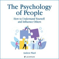 The Psychology of People: How to Understand Yourself & Influence Others - Andrew Ward