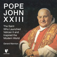 Pope John XXIII: The Saint Who Launched Vatican II and Inspired the Modern World - Gerard Mannion