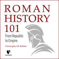 Roman History 101: From Republic to Empire - Christopher M. Bellitto