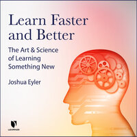 Learn Faster and Better: The Art and Science of Learning Something New - Josh Eyler