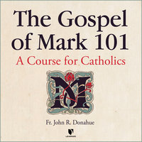 The Gospel of Mark 101: A Course for Catholics - John R. Donahue