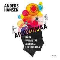 Aivovoimaa - Näin vahvistat aivojasi liikunnalla - Anders Hansen