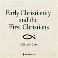 The History of Early Christianity and the First Christians - Brian E. Daley