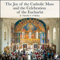 The Joy of the Catholic Mass and the Celebration of Eucharist - Timothy P. O'Malley