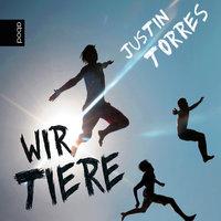 Wir Tiere - Justin Torres