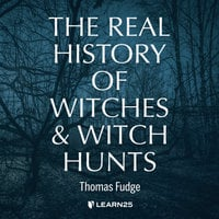 The Real History of Witches and Witch Hunts - Thomas Fudge