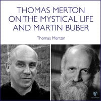 Thomas Merton on the Mystical Life and Martin Buber - Thomas Merton