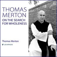 Thomas Merton on the Search for Wholeness - Thomas Merton