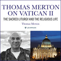 Thomas Merton on Vatican II: The Sacred Liturgy and the Religious Life - Thomas Merton