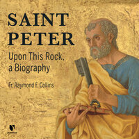 Upon This Rock: The Apostle Peter's Life, Faith, and Legacy - Raymond F. Collins
