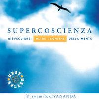 Supercoscienza -17 meditazioni guidate - Swami Kriyananda