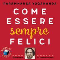 Come essere sempre felici - Paramhansa Yogananda