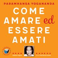 Come amare ed essere amati - Paramhansa Yogananda
