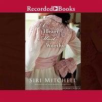 A Heart Most Worthy - Siri Mitchell