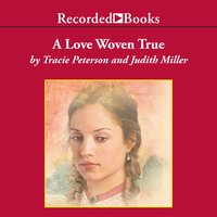 A Love Woven True - Tracie Peterson, Judith Miller