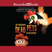 The Incredibly Dead Pets of Rex Dexter - Aaron Reynolds
