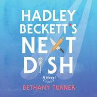 Hadley Beckett's Next Dish - Bethany Turner