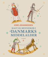 Magt og mennesker i Danmarks middelalder - Kåre Johannessen