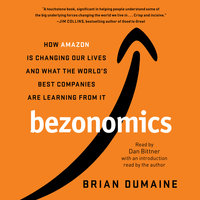 Bezonomics: How Amazon Is Changing Our Lives and What the World's Best Companies Are Learning from It - Brian Dumaine