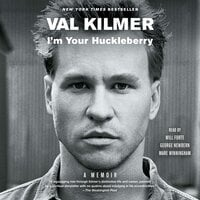 I'm Your Huckleberry: A Memoir - Val Kilmer