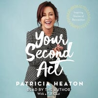 Your Second Act: Inspiring Stories of Transformation - Patricia Heaton