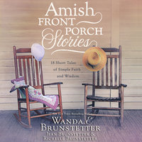Amish Front Porch Stories: 18 Short Tales of Simple Faith and Wisdom - Wanda E. Brunstetter, Jean Brunstetter, Richelle Brunstetter