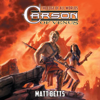 Carson of Venus: The Edge of All Worlds - Matt Betts