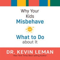 Why Your Kids Misbehave: and What to Do about It - Dr. Kevin Leman
