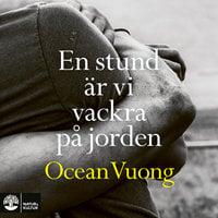 En stund är vi vackra på jorden - Ocean Vuong