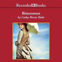 Bittersweet - Cathy Marie Hake