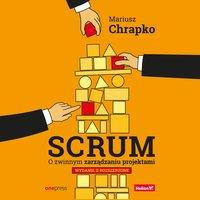 Scrum. O zwinnym zarządzaniu projektami. Wydanie II rozszerzone - Mariusz Chrapko