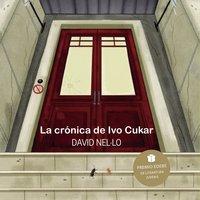 La crónica de Ivo Cukar - David Nel·lo