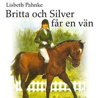 Britta och Silver får en vän - Lisbeth Pahnke