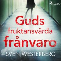 Guds fruktansvärda frånvaro - Sven Westerberg