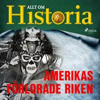 Amerikas förlorade riken - Allt om Historia