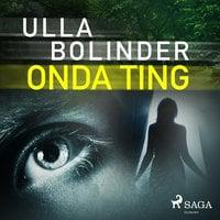 Onda ting - Ulla Bolinder