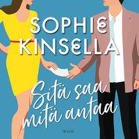 Sitä saa mitä antaa - Sophie Kinsella