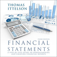 Financial Statements, Third Edition: A Step-by-Step Guide to Understanding and Creating Financial Reports - Thomas Ittelson