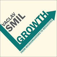 Growth: From Microorganisms to Megacities - Vaclav Smil