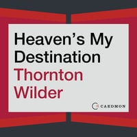 Heaven's My Destination: A Novel - Thornton Wilder