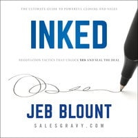 INKED: The Ultimate Guide to Powerful Closing and Negotiation Tactics that Unlock YES and Seal the Deal - Jeb Blount
